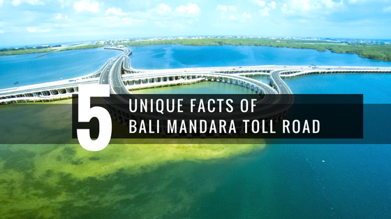 5 Unique Facts of Bali Mandara Toll Road